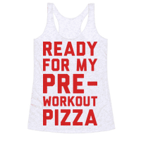 Ready For My Pre-Workout Pizza Racerback