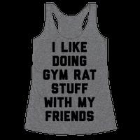 I Like Doing Gym Rat Stuff With My Friends