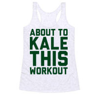 About To Kale This Workout Racerback