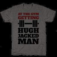 Gettin' Hugh Jacked Man