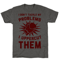 I Don't Tackle My Problems. I Uppercut Them!