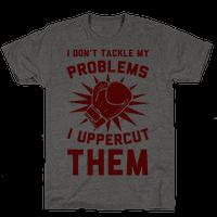 I Don't Tackle My Problems. I Uppercut Them! Tee
