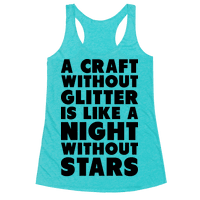 A Craft Without Glitter is Like a Night Without Stars Racerback