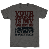 Your Workout is My Warm Up Just Kidding