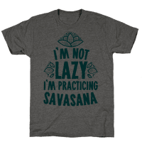 I'm Not Lazy I'm Practicing Savasana