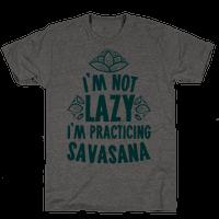 I'm Not Lazy I'm Practicing Savasana