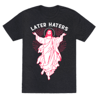 Later Haters (Jesus) Tee
