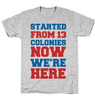 Started From 13 Colonies (Patriotic T-Shirt)