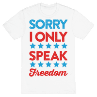 Sorry I Only Speak Freedom