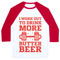 I Work Out To Drink More Butter Beer Baseball