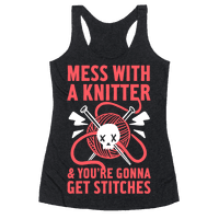Mess With A Knitter And You're Gonna Get Stitches Racerback