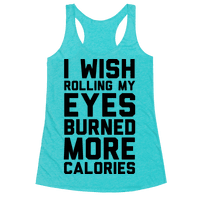 I Wish Rolling My Eyes Burned More Calories Racerback