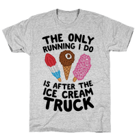 The Only Running I Do Is After The Ice Cream Truck