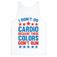 I Don't Do Cardio Because These Colors Don't Run Tank