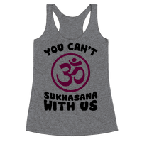 You Can't Sukhasana With Us