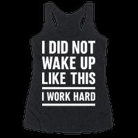 I Did Not Wake Up Like This I Work Hard