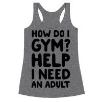 How Do I Gym? Help, I Need An Adult Racerback