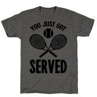 You Just Got Served (Tennis) Tee