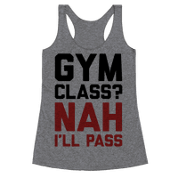 Gym Class Nah I'll Pass Racerback