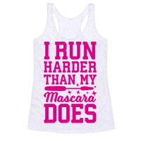 I Run Harder Than My Mascara Does Racerback