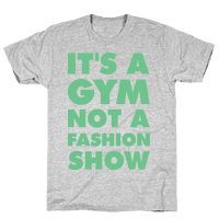 It's A Gym Not a Fastion Show