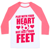 Play With Your Heart Not Just Your Feet Baseball
