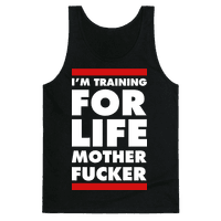 I'm Training for Life Mother Fucker