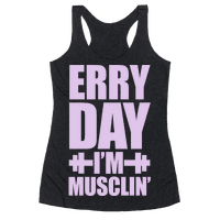 Erry Day I'm Musclin' Racerback