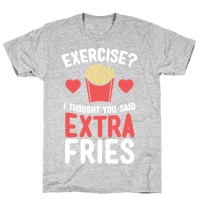 Exercise? I Thought You Said Extra Fries Tee