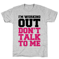 I'm Working Out, Don't Talk to Me Tee