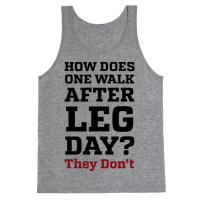 How Does One Walk After Leg Day? They Don't Tank