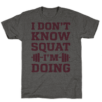 I Don't Know Squat I'm Doing