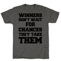 Winners Don't Wait For Chances They Take Them