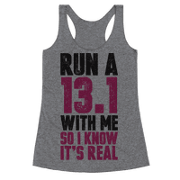Run a 13.1 With Me So I Know It's Real Racerback