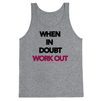 When In Doubt Work Out