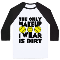 The Only Makeup I Wear Is Dirt Baseball