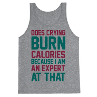 Does Crying Burn Calories Because I Am An Expert At That Tank