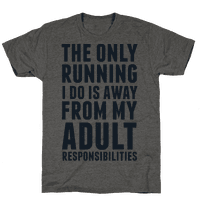 The Only Running I Do Is Away From My Adult Responsibilities