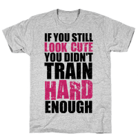 If You're Still Cute You're Not Training Hard Enough (Tank)