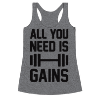 All You Need Is Gains Racerback