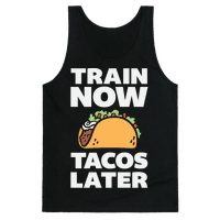 Train Now Tacos Later Tank