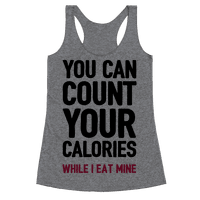 You Can Count Your Calories While I Eat Mine Racerback
