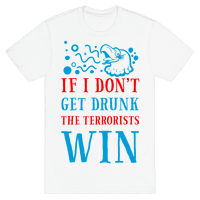 If I Don't Get Drunk The Terrorists Win