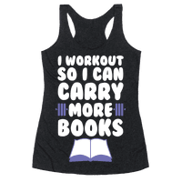 I Workout So I Can Carry More Books Racerback