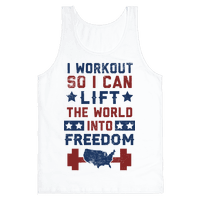 I Workout So I Can Lift The World Into Freedom Tank