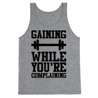 Gaining While You're Complaining Tank