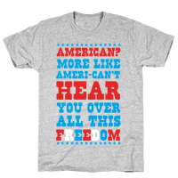 American? More Like Ameri-can't Hear You Over All This Freedom (Patriotic Hoodie)
