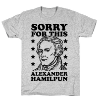 I'm Sorry For This Alexander Hamilpun