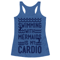 Swimming With Mermaids Is My Cardio Racerback