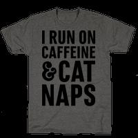 I Run On Caffeine & Cat Naps